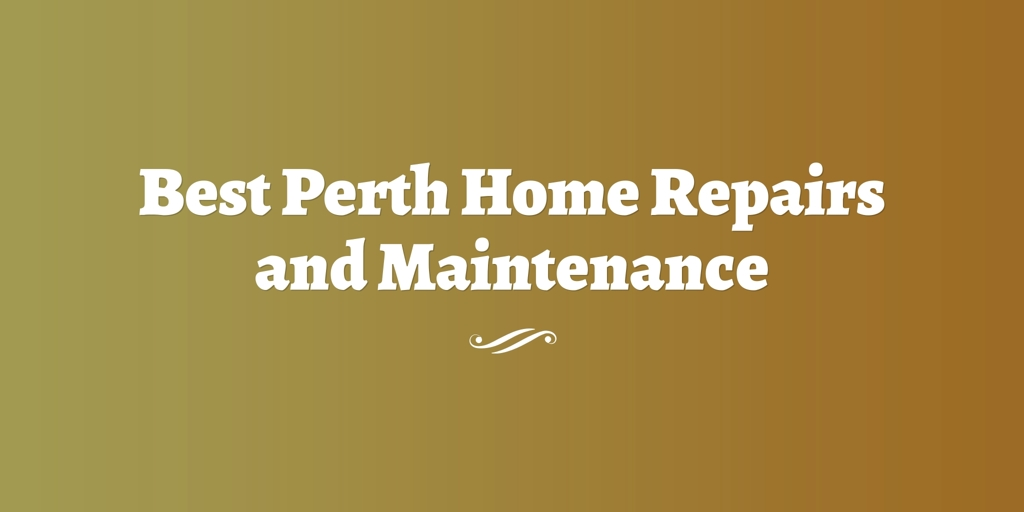 Best Perth Home Repairs and Maintenance Perth
