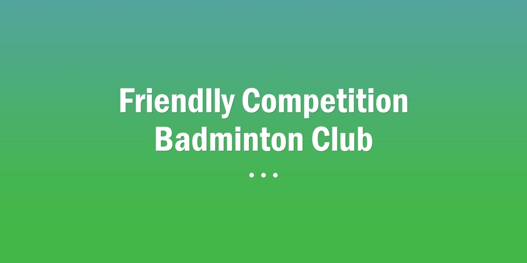 Friendlly Competition Badminton Club Nambour