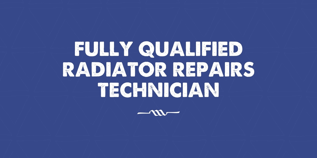 Fully Qualified Radiator Repairs Technician Wingfield