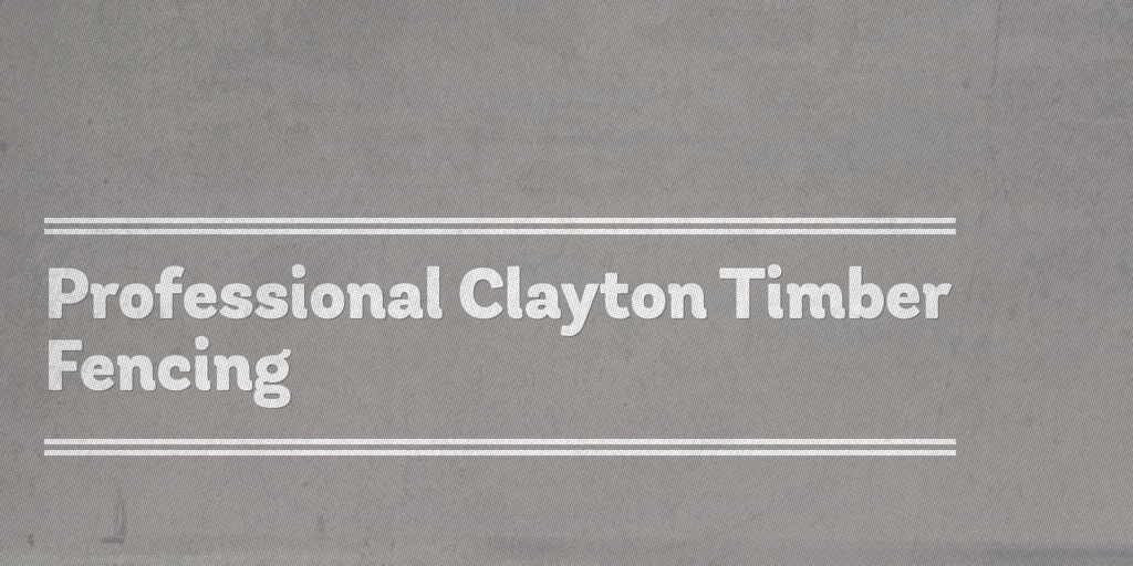 Professional Clayton Timber Fencing Clayton