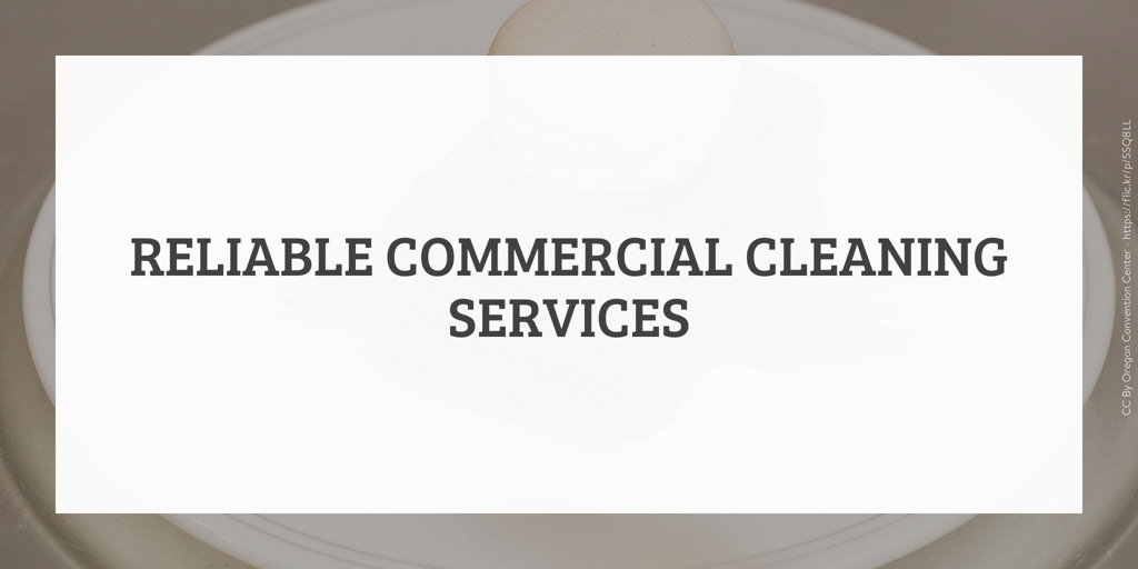 Reliable Commercial Cleaning Services Eschol Park