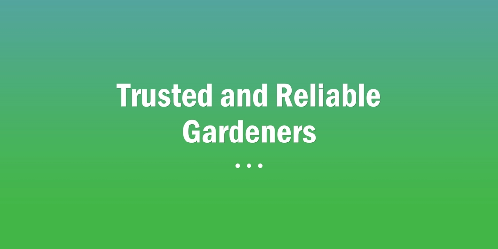 Trusted and Reliable Gardeners Bedford